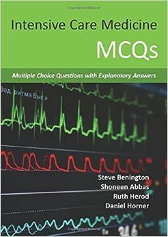 Intensive Care Medicine Mcqs: Multiple Choice Questions With Explanatory Answers por Mb Chb Mrcp Frca Benington Steve