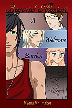 Beyond Illusion: A Welcome Burden by [Moltmaker, Myona]