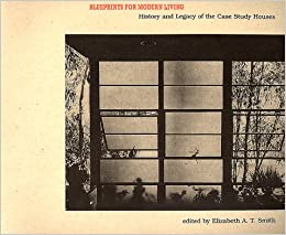 Blueprints for Modern Living History and Legacy of the Case Study