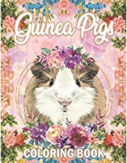Guinea Pig Coloring Book: A Cute Adult Coloring Book with Beautiful and Relaxing Guinea Pig Designs, Mandalas, Flowers, Patterns And So Much More. for Guinea Pig Lovers and Owners.