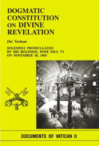 Dogmatic Constitution on Divine Revelation: Dei Verbum: Solemnly Promulgated by His Holiness Pope Paul VI on November 18