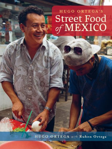 Hugo Ortega's Street Food of Mexico by Penny de los Santos, Hugo Ortega