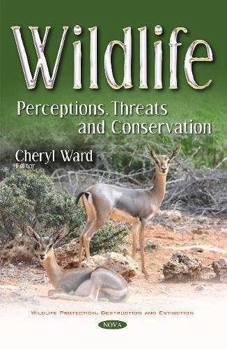 Wildlife: Perceptions, Threats and Conservation (Wildlife Protection, Destruction and Extinction)