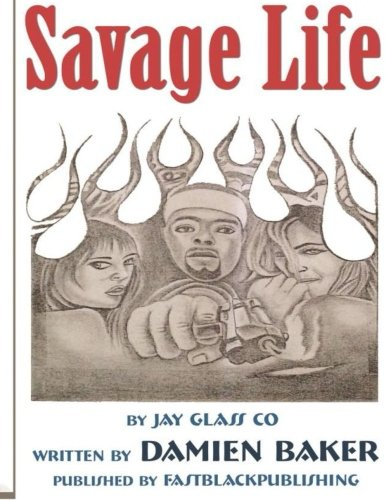 Savage Life: Being a product of your environmont could make you or break you. Living a Savage Lifestyle is considered being real. Being real could get ... bars. (Savage Life Continues) (Volume 1) pdf epub