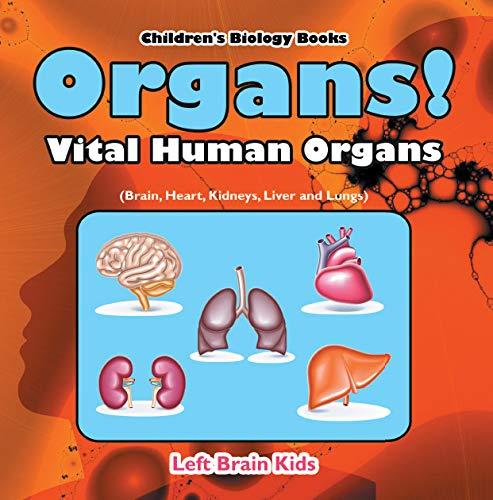 - Organs! Vital Human Organs (Brain, Heart, Kidneys, Liver and Lungs) - Children's Biology Books
