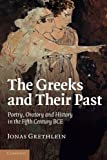 The Greeks and Their Past : Poetry, Oratory and History in the Fifth Century BCE, Grethlein, Jonas, 1107656281