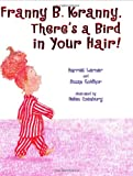 Franny B. Kranny, There's a Bird in Your Hair!, Harriet Lerner and Susan Goldhor, 0060295031
