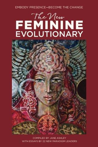 The New Feminine Evolutionary: Embody Presence—Become the Change