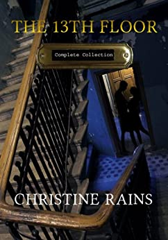 The 13th Floor Complete Collection by [Rains, Christine]