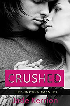 ROMANCE: Crushed: Contemporary Romance (Life Shocks Romances Book 3) by [Kerrion, Jade]
