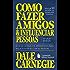 Como fazer amigos e influenciar pessoas: O guia classico e definitivo para relacionar-se com as pessoas (Coleção Dale Carnegie)