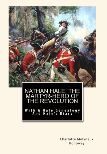 Download Nathan Hale. The Martyr-Hero of The Revolution: With A Hale Genealogy And Hale's Diary PDF