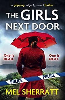 The Girls Next Door: A gripping, edge-of-your-seat crime thriller (Detective Eden Berrisford crime thriller series Book 1) by [Sherratt, Mel]