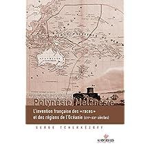 """Polynésie/Mélanésie: L'invention française des """"races"""" et des régions de l'Océanie (XV1e - XXe siècles) (CULTURE OCEANIE)"""