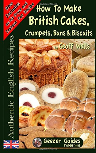 Download How To Bake British Cakes, Crumpets, Buns & Biscuits (Authentic English Recipes) (Volume 9) ebook