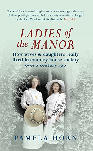 Ladies of the Manor: How wives & daughters really lived in country house society over a century ago ()