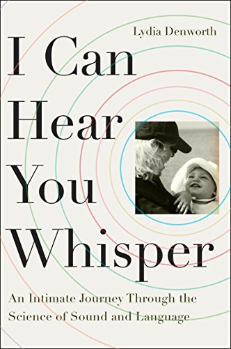 I Can Hear You Whisper: An Intimate Journey Through the Science of Sound and Language by Plume