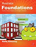 Illustrator Foundations : The Art of Vector Graphics, Design and Illustration in Illustrator, Elmansy, Rafiq, 0240525930