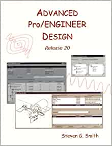 Advanced Pro Engineer Design Release 20 Smith Steven G 9780966925135 Amazon Com Books