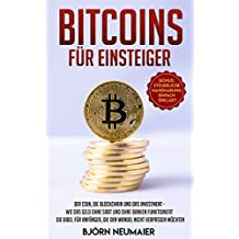 Bitcoins für Einsteiger: Der Coin, die Blockchain und das Investment – Wie das Geld ohne Saat und ohne Banken funktioniert. Die Bibel für Anfänger, die ... nicht verpassen möchten. (German Edition)