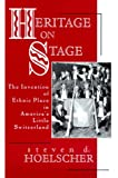 img - for Heritage on Stage: The Invention of Ethnic Place in America's Little Switzerland book / textbook / text book