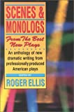 Scenes and Monologs from the Best New Plays, Roger Ellis, 0916260933