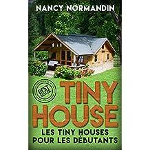 Tiny House: Tiny Houses Pour Débutants (Tiny House, Tiny Houses, Petites Maisons, Petites Maison, Économiser) (French Edition)