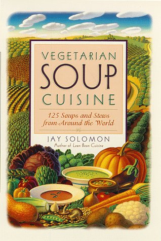 Vegetarian Soup Cuisine: 125 Soups and Stews from Around the World