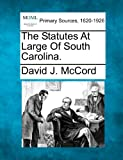 The Statutes at Large of South Carolina, David J. McCord, 1277092990