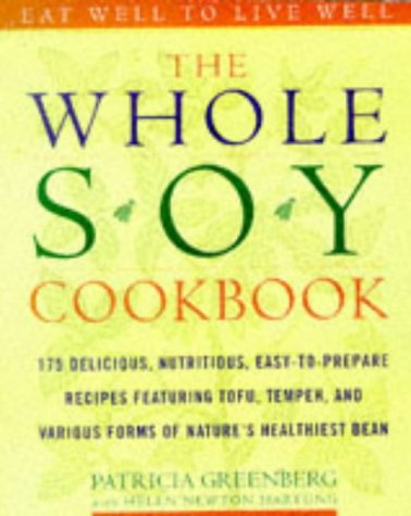 Soy Cookbook (The Whole Soy Cookbook, 175 delicious, nutritious, easy-to-prepare Recipes featuring tofu, tempeh, and various forms of nature's healthiest)