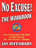 No Excuse! The Workbook : Your Companion to the Book to Help You Live the No Excuse! Life, Rifenbary, Jay, 0938716271