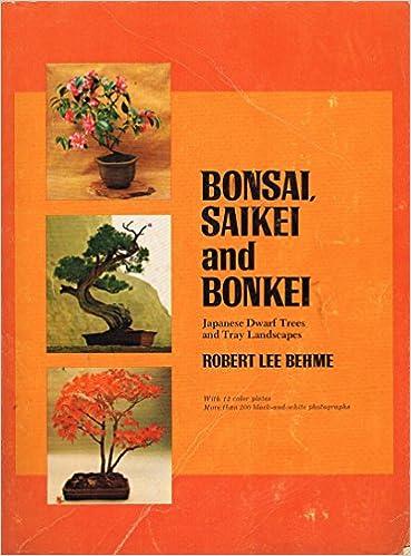 Bonsai, Saikei and Bonkei: Japanese Dwarf Trees and Tray Landscapes