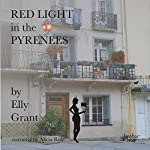 Red Light in the Pyrenees: Death in the Pyrenees Book 3 | Elly Grant