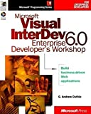 Microsoft Visual InterDev 6.0 Enterprise Developer's Workshop (Microsoft Prgrannng Series) by G. Andrew Duthie (1998-10-01)