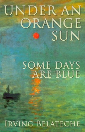 Under An Orange Sun, Some Days Are Blue by Irving Belateche (2012-04-03)