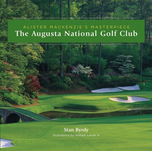 The Augusta National Golf Club: Alister MacKenzie's Masterpiece (Augusta National Golf Holes)