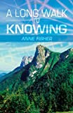 A Long Walk to Knowing, Anne Fisher, 1475909829