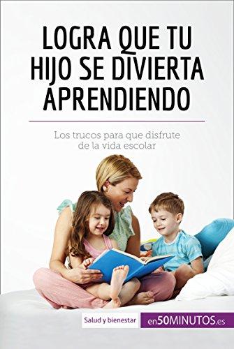 Logra que tu hijo se divierta aprendiendo: Los trucos para que disfrute de la vida escolar (Equilibrio) (Spanish Edition)