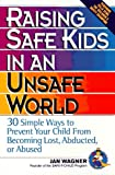 img - for Raising Safe Kids in an Unsafe World: 30 Simple Ways to Prevent Your Child from Being Lost, Abducted, or Abused book / textbook / text book
