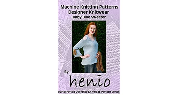 Machine Knitting Pattern Designer Knitwear The Baby Blue Sweater
