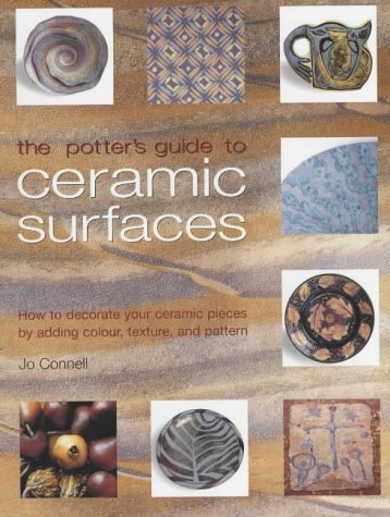 Download The Potter's Guide to Ceramic Surfaces : A Practical Directory of Ceramic Surface Decoration Techniques, Plus Guidance on How Best to Use Them pdf epub