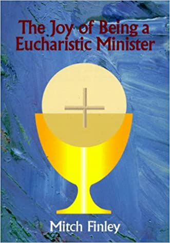 The Joy of Being a Eucharistic Minister