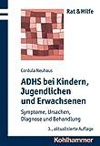ADHS Bei Kindern, Jugendlichen und Erwachsenen : Symptome, Ursachen, Diagnose und Behandlung, Neuhaus, Cordula, 3170225693