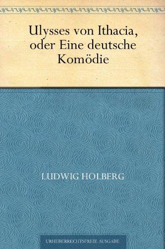 Ulysses von Ithacia oder Eine deutsche Komödie (German Edition)