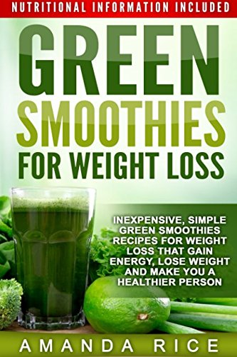 Discover How To Lose Weight Gain Energy And Become A Healthier Person With Simple Green Smoothies