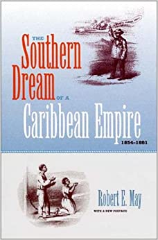 The Southern Dream of a Caribbean Empire, 1854-1861: With a New Preface (New Perspectives on the History of the South)