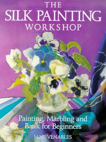 Batik Painting - The Silk Painting Workshop: Painting, Marbling and Batik for Beginners