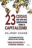 Em 23 Coisas que não nos Contaram sobre o Capitalismo, Chang destrói os maiores mitos a respeito do mundo em que vivemos. Este livro vai virar de pernas para o ar os conceitos convencionais sobre Economia. Ele revela a verdade por trás dos mitos e mo...
