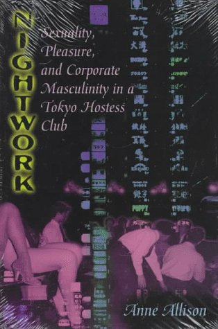 Nightwork: Sexuality, Pleasure, and Corporate Masculinity in a Tokyo Hostess - Tokyo Shop In