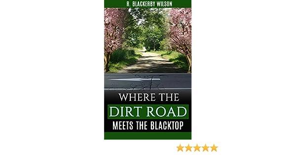 WHERE THE DIRT ROAD MEETS THE BLACKTOP